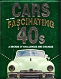 img - for Cars of the Fascinating '40s: A Decade of Challenges and Changes book / textbook / text book