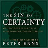 The Sin of Certainty: Why God Desires Our Trust More than Our''Correct'' Beliefs