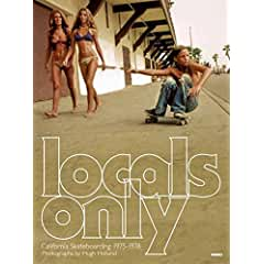 Image: Locals Only: California Skateboarding 1975-1978, by Steve Crist (Editor), Hugh Holland (Photographer). Publisher: AMMO Books; popular ed edition (May 1, 2012)
