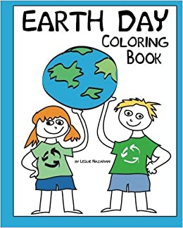 Earth Day Coloring Book Leslie Nazarian 9780615630557 Amazoncom