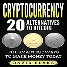 Cryptocurrency: 20 Alternatives to Bitcoin: The Smartest Ways to Make Money Today Audiobook by David Blake Narrated by Danny Hughes