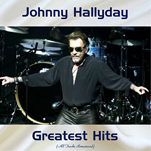 Johnny Hallyday Greatest Hits (All Tracks Remastered)