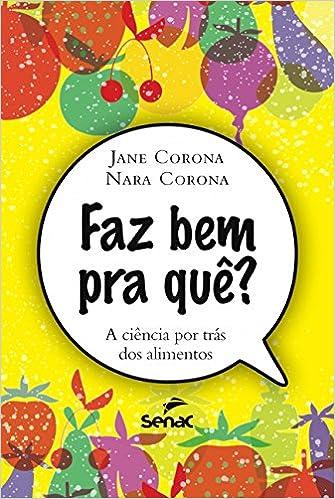 A Ciencia Por Tras dos Alimentos (Em Portugues do Brasil): Jane Corona | Nara Corona: 9788577563241: Amazon.com: Books