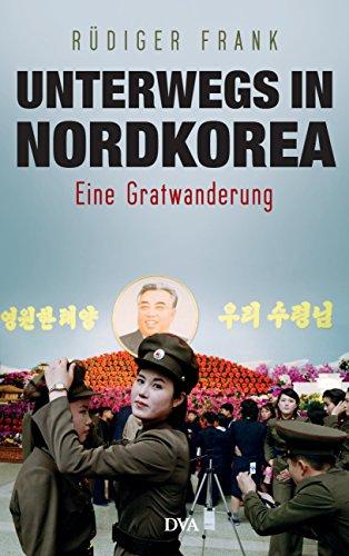 Unterwegs in Nordkorea: Eine Gratwanderung (German Edition)