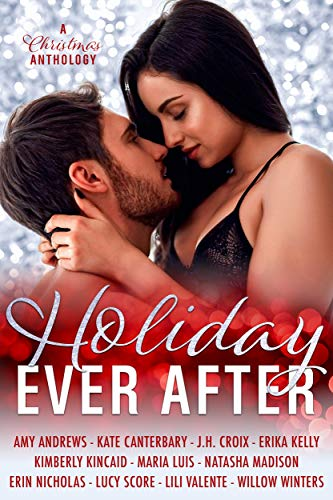 Holiday Ever After: Eleven Contemporary Romance Short Stories by [Kincaid, Kimberly, Andrews, Amy, Canterbary, Kate, Croix, J.H., Kelly, Erika, Luis, Maria, Madison, Natasha, Nicholas, Erin, Score, Lucy, Valente, Lili]