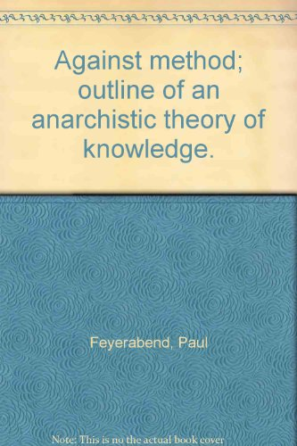 Against method; outline of an anarchistic theory of knowledge.