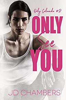 Only See You (Only Colorado Book 2) by [Chambers, JD]
