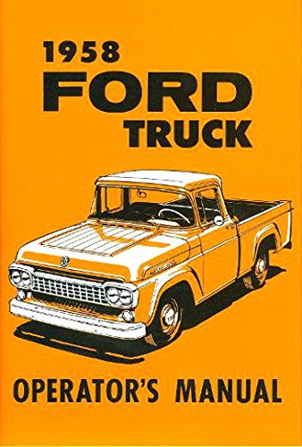 A MUST FOR OWNERS, MECHANICS & RESTORERS - THE 1958 FORD PICKUPS & TRUCKS OWNERS INSTRUCTION & OPERATING MANUAL - USERS GUIDE. INCLUDES F100, F250, F350, F-700 thru F-950, F-1000 thru F-1100, P-SERIES, T-SERIES, C-SERIES.