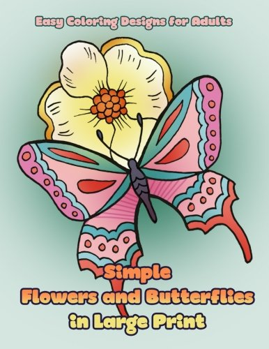 Simple Flowers and Butterflies in Large Print: Hand drawn easy designs and large pictures of butterflies and flowers coloring book for adults (Beautiful and Simple Adult Coloring Books) (Volume 1) ()