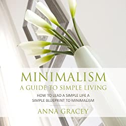 Minimalism: A Guide to Simple Living