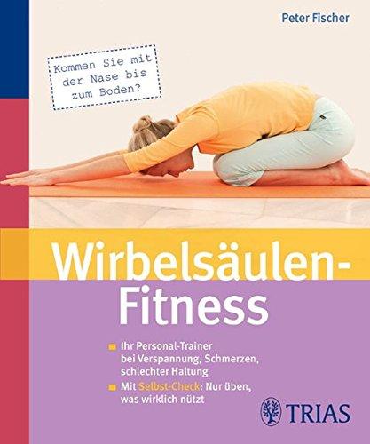Wirbelsäulen-Fitness: Ihr Personal-Trainer bei Verspannung, Schmerzen, schlechter Haltung