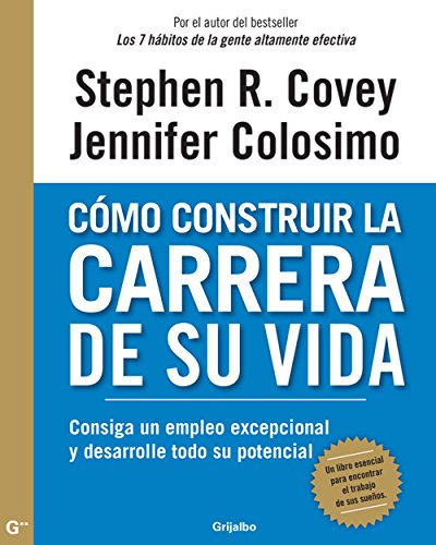 Cómo construir la carrera de su vida de Stephen R. Covey, Jennifer Colosimo