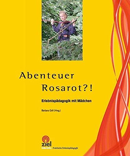 Abenteuer Rosarot?!: Erlebnispädagogik mit Mädchen (Praktische Erlebnispädagogik)
