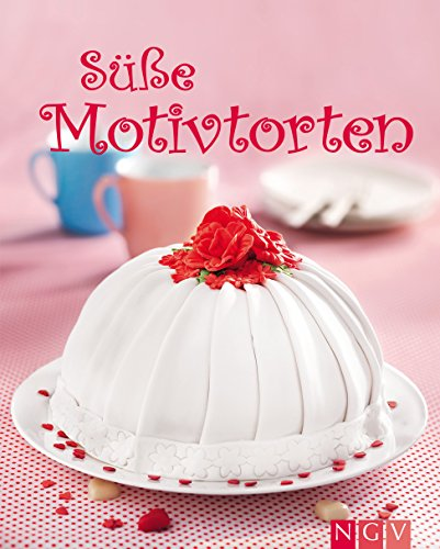 Süße Motivtorten: Die schönsten Torten und Törtchen backen für Geburtstag, Hochzeit, Muttertag, Kinderfest, Ostern, Weihnachten, Halloween (Die schönsten Backrezepte) (German Edition) for $<!---->