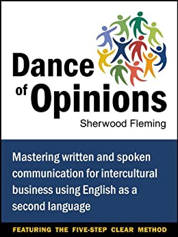 Dance of Opinions: Mastering Written and Spoken Communication for Intercultural Business Using English as a Second Language by [Fleming, Sherwood]