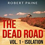 The Dead Road: Vol. 1 - Isolation | Robert Paine