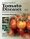 Tomato Diseases: Identification, Biology and Control: A Colour Handbook, Second Edition