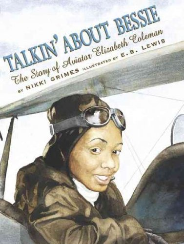 Talkin About Bessie The Story Of Aviator Elizabeth Coleman (Coretta Scott King Author Honor Books) Talkin About - Story Aviator
