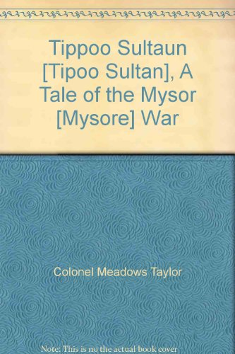 Tippoo Sultaun: A Tale of the Mysore War