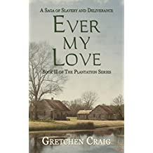 Ever My Love: A Saga of Slavery and Deliverance (The Plantation Series Book 2)