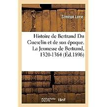 Histoire de Bertrand Du Guesclin Et de Son Époque. La Jeunesse de Bertrand, 1320-1364