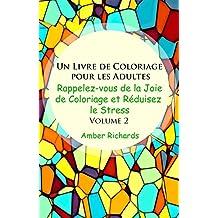 Un Livre de Coloriage pour les Adultes: Rappelez-vous de la Joie de Coloriage et Réduisez le Stress Volume 2 (Rappelez-vous de la Joie de Coloriage et Réduisez le Stress  Volume 2) (French Edition)