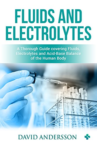 Fluids and Electrolytes:  A Thorough Guide covering Fluids, Electrolytes and Acid-Base Balance of the Human Body (Fluid Electrolyte And Acid Base Balance Test Questions)