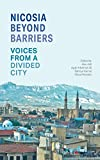 Nicosia Beyond Barriers: Voices from a Divided City