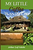 My Little Coffee Plantation, Arthur Leif Gehrke, 143434665X