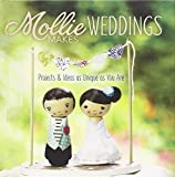 Mollie Makes Weddings: Projects & Ideas As Unique As You Are by Mollie Makes (2014-01-10)