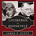 Lindbergh vs. Roosevelt: The Rivalry That Divided America Audiobook by James P. Duffy Narrated by Tom Weiner