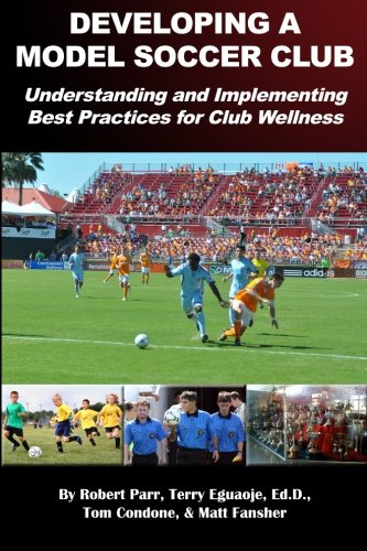 Read Online Developing a Model Soccer Club: Understanding and Implementing Best Practices for Club Wellness PDF