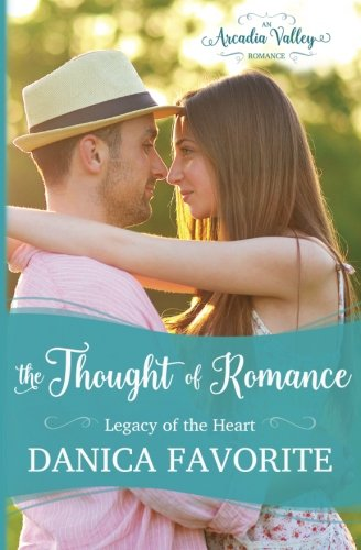 The Thought of Romance: Legacy of the Heart book one (Arcadia Valley Romanc) (Volume 6) by Danica Favorite