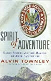 Spirit of Adventure: Eagle Scouts and the Making of America's Future