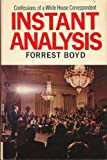 Instant Analysis; Confessions of a White House Correspondent, Forrest Boyd, 0804208298