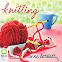Knitting Audiobook by Anne Bartlett Narrated by Beverley Dunn