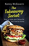 The Takeaway Secret, 2nd edition: How to cook your favourite fast food at home