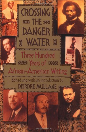 Crossing The Danger Water  Three Hundred Years Of African American Writing