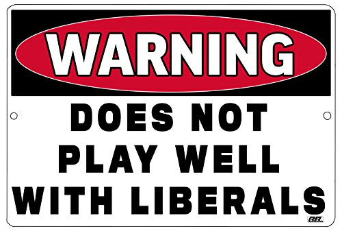 Rogue River Tactical Funny Republican Conservative Metal Tin Sign Wall Decor Man Cave Bar Warning Does Not Play Well with Liberals