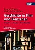 Geschichte in Film und Fernsehen: Theorie – Praxis – Berufsfelder (Public History – Geschichte in der Praxis, Band 4661)