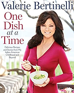 One Dish at a Time: Delicious Recipes and Stories from My Italian-American Childhood and Beyond by [Bertinelli, Valerie]