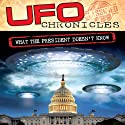 UFO Chronicles: What the President Doesn't Know Radio/TV Program by Dr. Steven Greer, Commander Graham Bethune, Jim Marrs Narrated by Dr. Steven Greer, Commander Graham Bethune, Jim Marrs