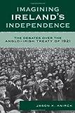 Imagining Ireland's Independence, Jason K. Knirck, 0742541479