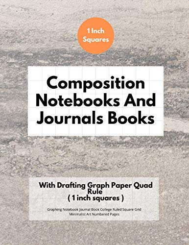 Composition Notebooks And Journals Books With Drafting Graph Paper Quad Rule ( 1 inch squares ): Graphing Notebook Journal Book College Ruled Square Grid Minimalist Art Numbered Pages Volume 16 ()