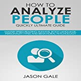 #6: How to Analyze People Quickly Ultimate Guide: Master Speed Reading Humans, Body Language, Personality Types and Behavioral Psychology
