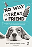 img - for No Way to Treat a Friend: Lifting the Lid on Complementary and Alternative Veterinary Medicine (Evidence Based Science) book / textbook / text book