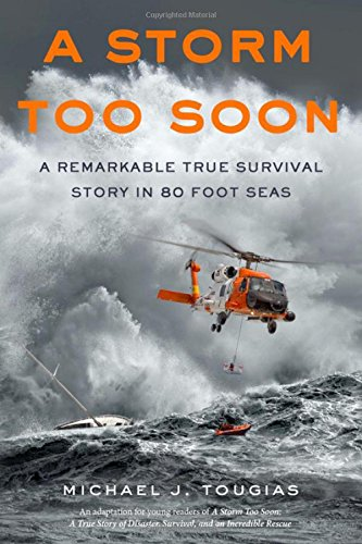 Download A Storm Too Soon (Young Readers Edition): A Remarkable True Survival Story in 80 Foot Seas (True Storm Rescues) pdf