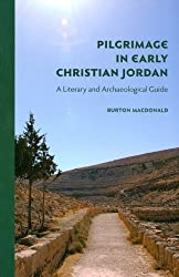 Pilgrimage in Early Christian Jordan: A Literary and Archaeological Guide