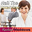Nail the Interview Hypnosis: Get the Job & Business Skills, Guided Meditation, Binaural Beats, Positive Affirmations Speech by Rachael Meddows Narrated by Rachael Meddows