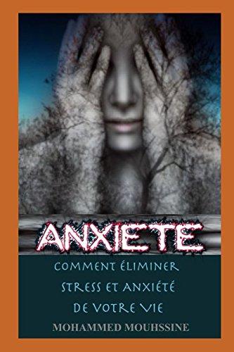 Anxiété: Comment Éliminer Stress Et Anxiété De Votre Vie ! Broché – 16 août 2017 Mohammed Mouhssine Independently published 1549518704